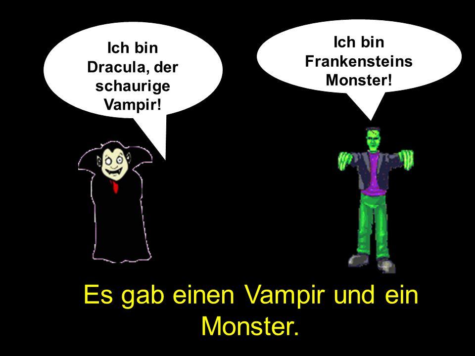Es gab einen Vampir und ein Monster. Ich bin Dracula, der schaurige Vampir! Ich bin Frankensteins Monster!