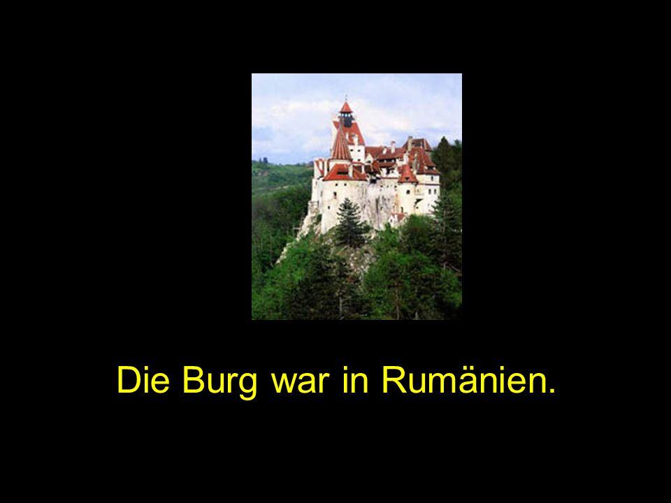Die Burg war in Rumänien.