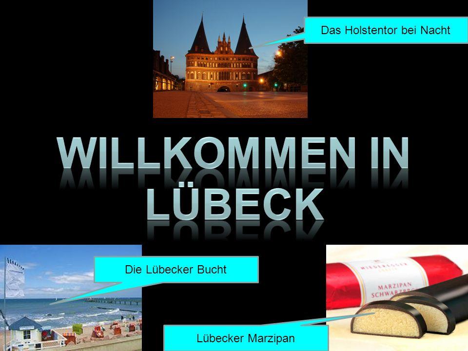 Das Holstentor bei Nacht Die Lübecker Bucht Lübecker Marzipan