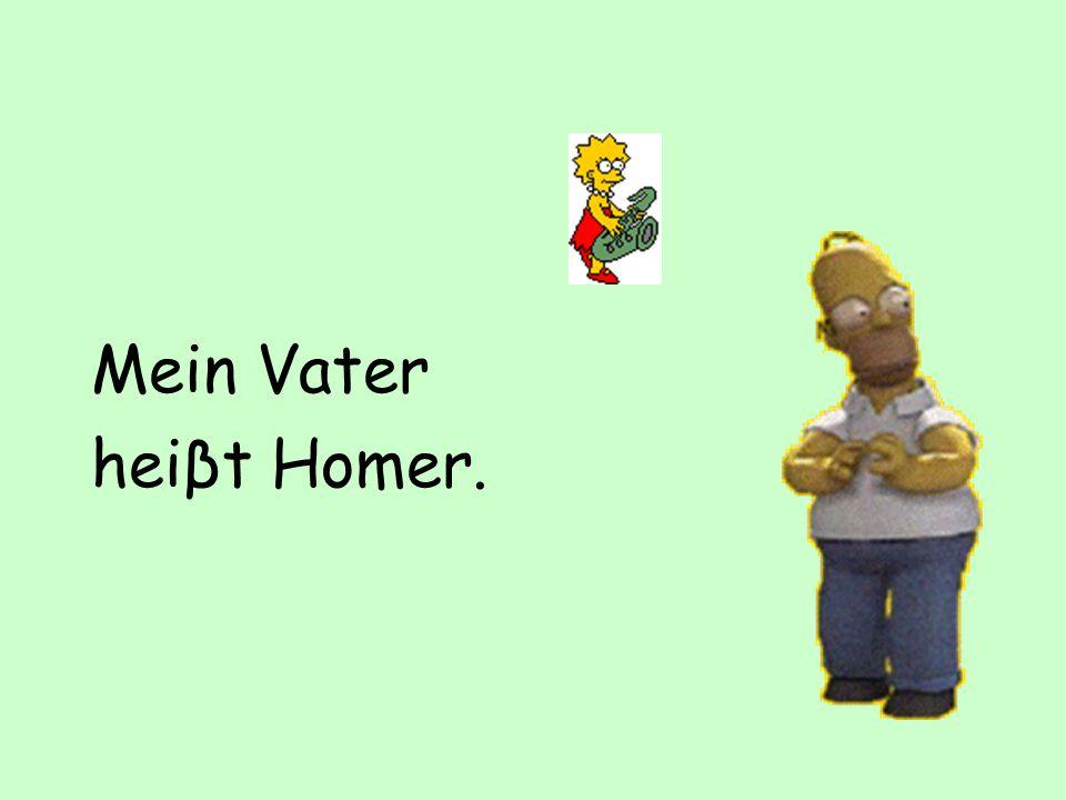 Mein Vater heiβt Homer.