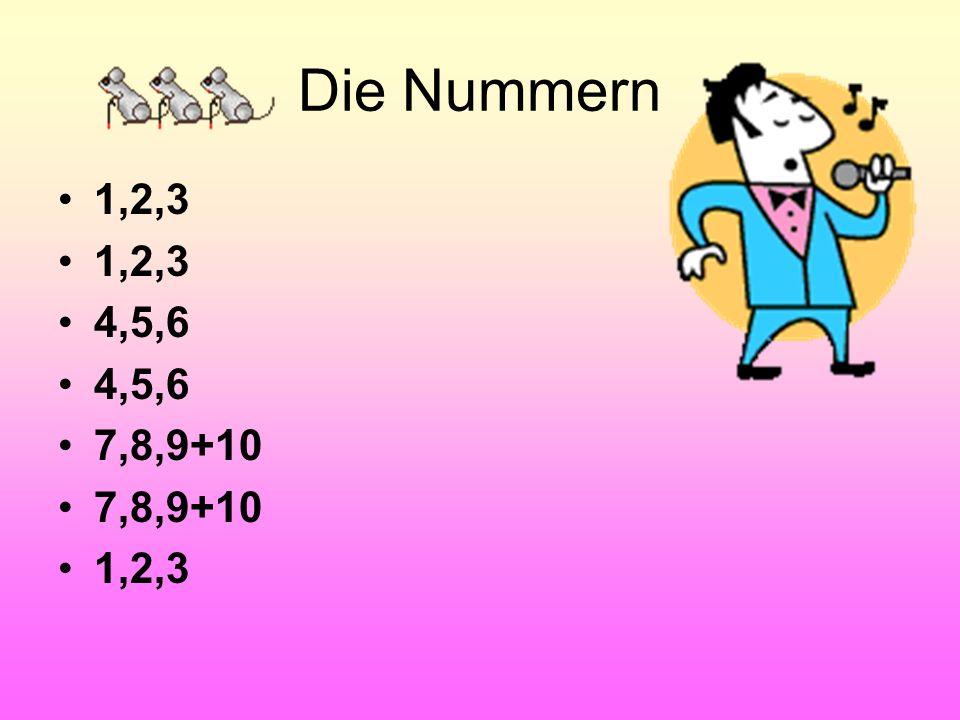 Die Nummern 1,2,3eins, zwei, drei 4,5,6vier, fünf, sechs 7,8,9+10sieben,acht, neun und zehn 1,2,3eins, zwei, drei