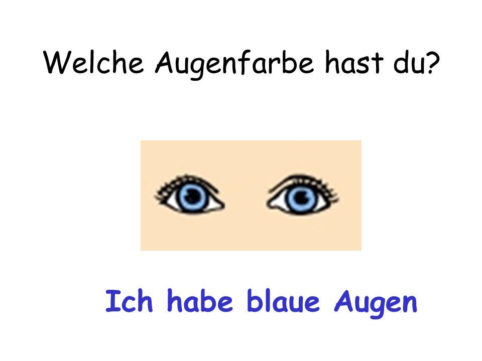 Welche Augenfarbe hast du? Ich habe blaue Augen