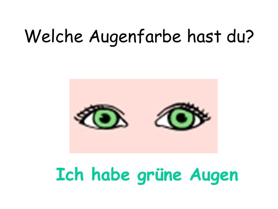 Welche Augenfarbe hast du? Ich habe grüne Augen