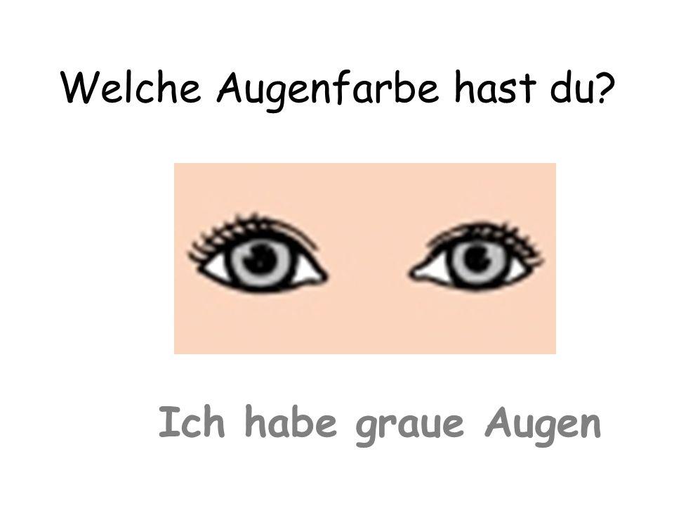 Welche Augenfarbe hast du? Ich habe graue Augen