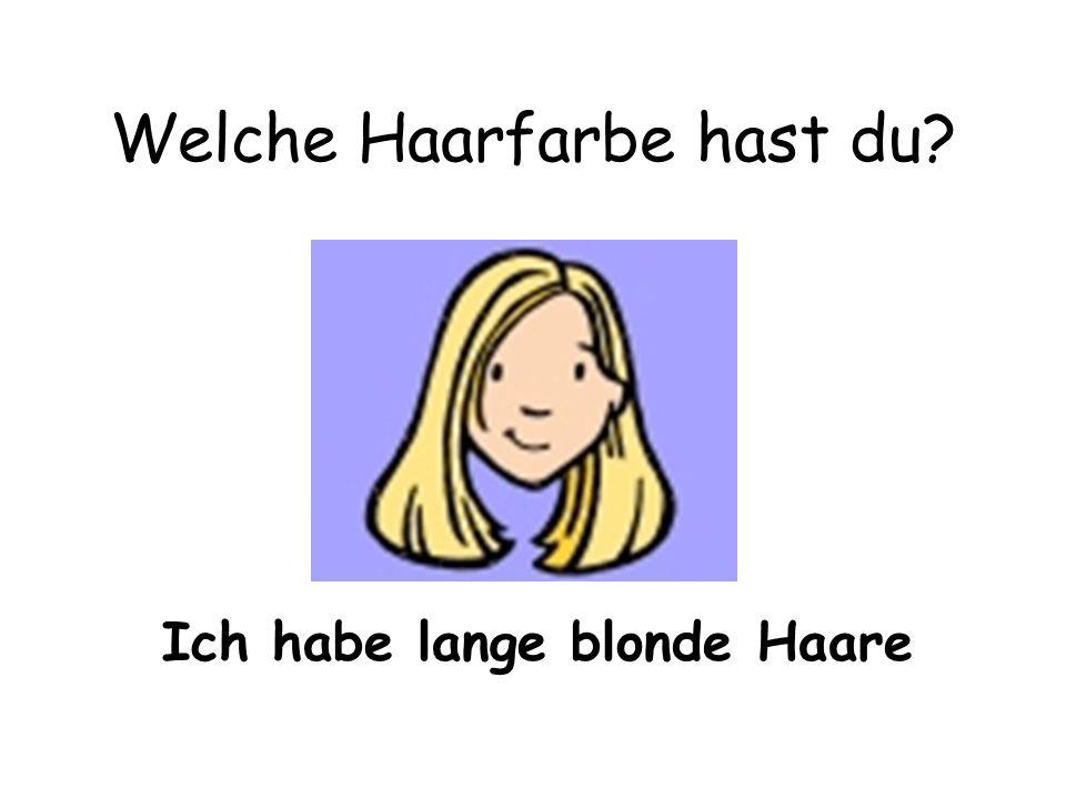 Welche Haarfarbe hast du? Ich habe lange blonde Haare