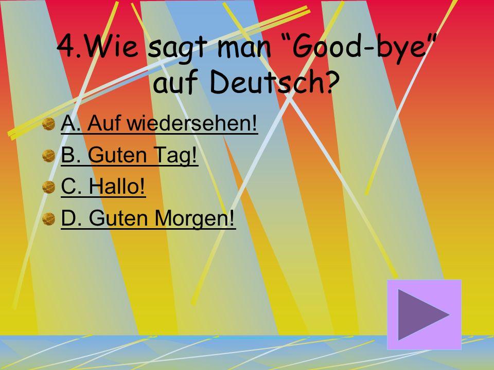 3. Wie sagt man Thank you auf Deutsch? A. Danke B. Guten Tag C. Bis Morgen D. Auf wiedersehen!