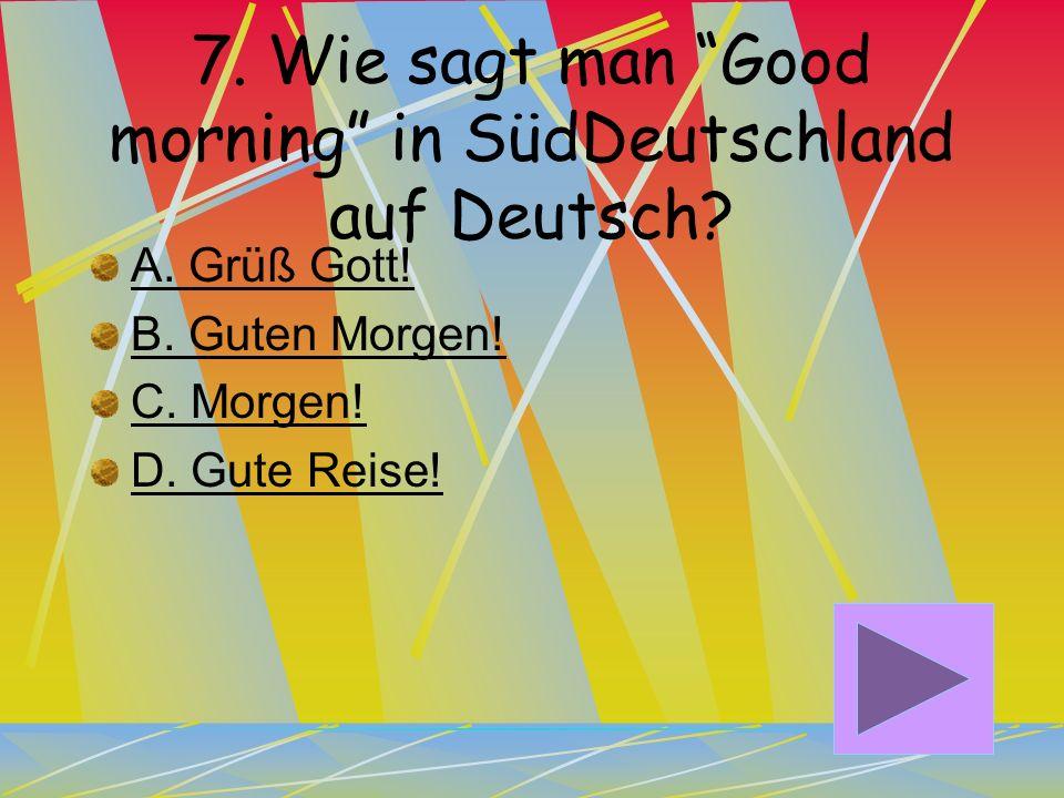 6. Wie sagt man Good night (Sleep) auf Deutsch? A. Gute Nacht! B. Guten Morgen! C. Guten Abend! D. Gute Reise!