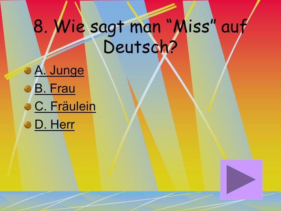 7. Wie sagt man Good morning in SüdDeutschland auf Deutsch? A. Grüß Gott! B. Guten Morgen! C. Morgen! D. Gute Reise!