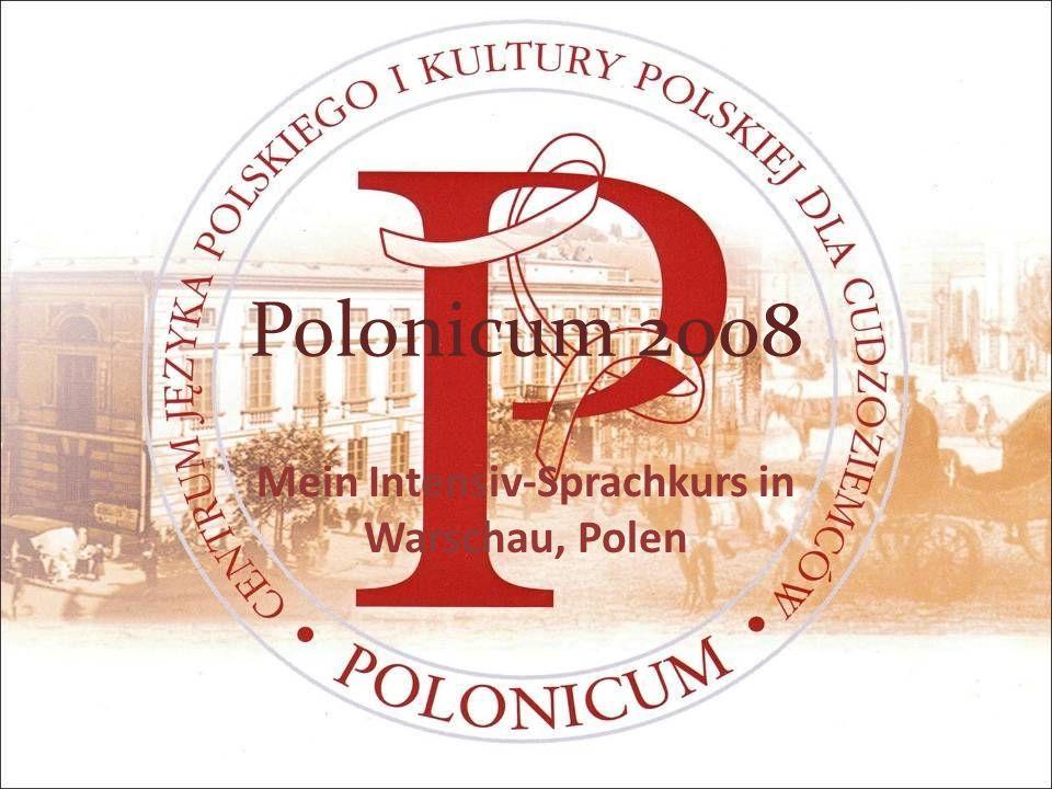 Polonicum 2008 Mein Intensiv-Sprachkurs in Warschau, Polen