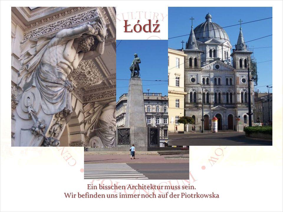 Łódź Ein bisschen Architektur muss sein. Wir befinden uns immer noch auf der Piotrkowska