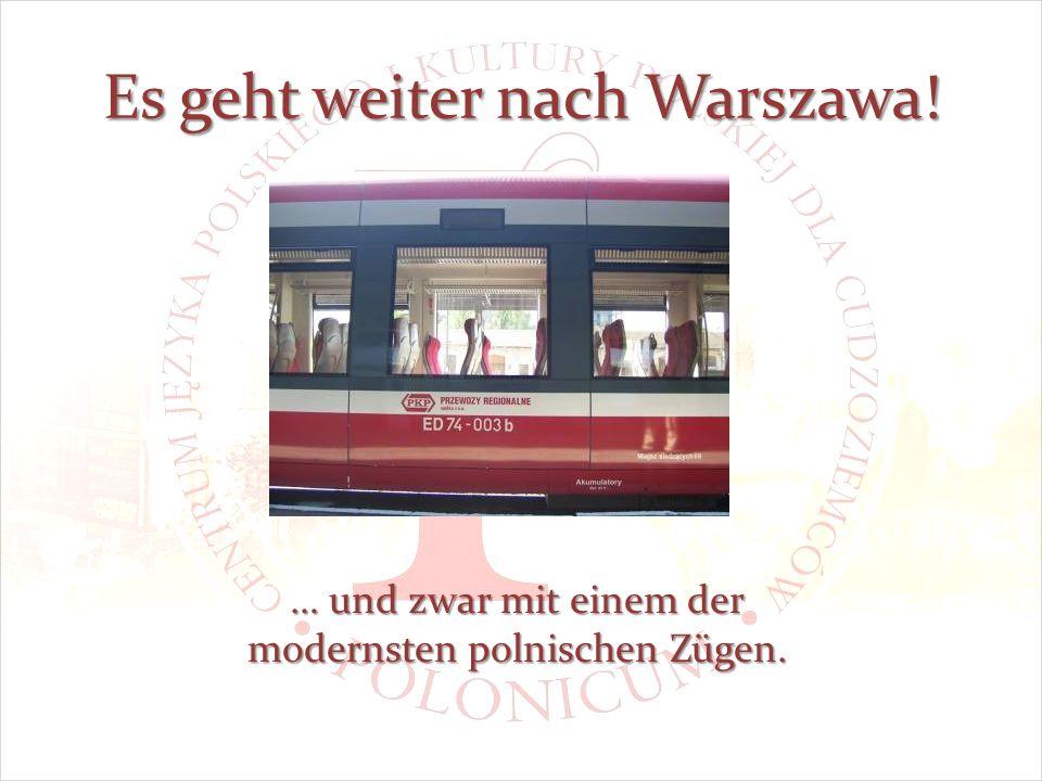 Es geht weiter nach Warszawa! … und zwar mit einem der modernsten polnischen Zügen.