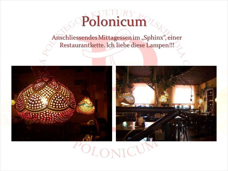 Polonicum Anschliessendes Mittagessen im Sphinx, einer Restaurantkette. Ich liebe diese Lampen!!!