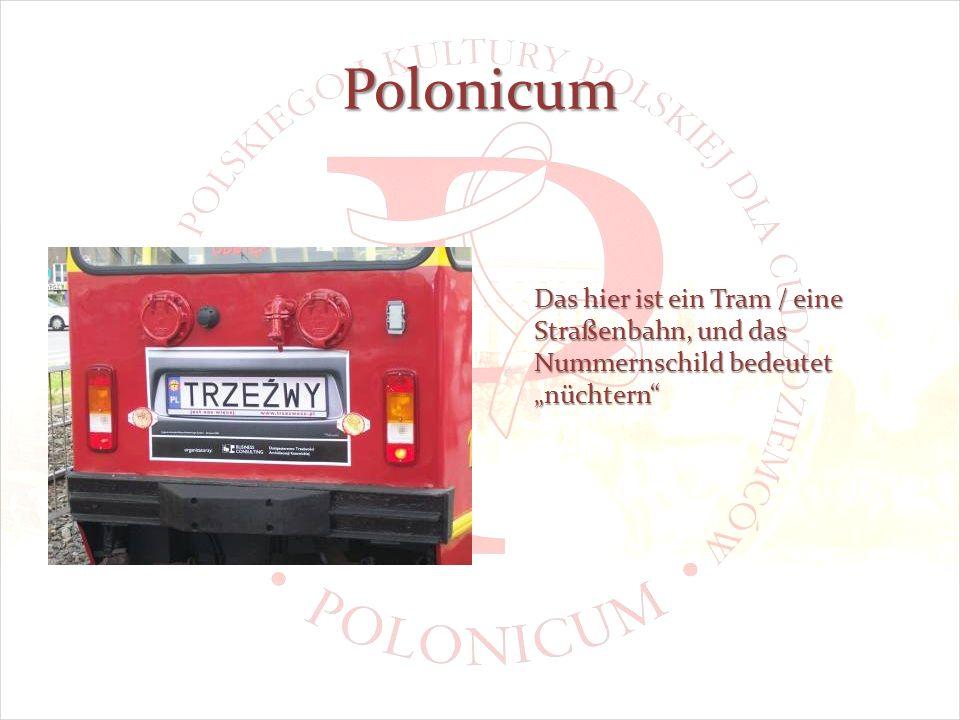 Polonicum Das hier ist ein Tram / eine Straßenbahn, und das Nummernschild bedeutet nüchtern