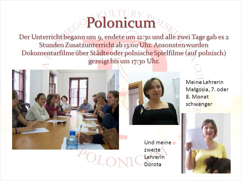 Polonicum Der Unterricht begann um 9, endete um 12:30 und alle zwei Tage gab es 2 Stunden Zusatzunterricht ab 13:00 Uhr.