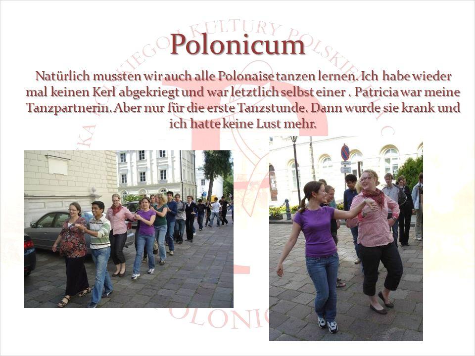 Polonicum Natürlich mussten wir auch alle Polonaise tanzen lernen.