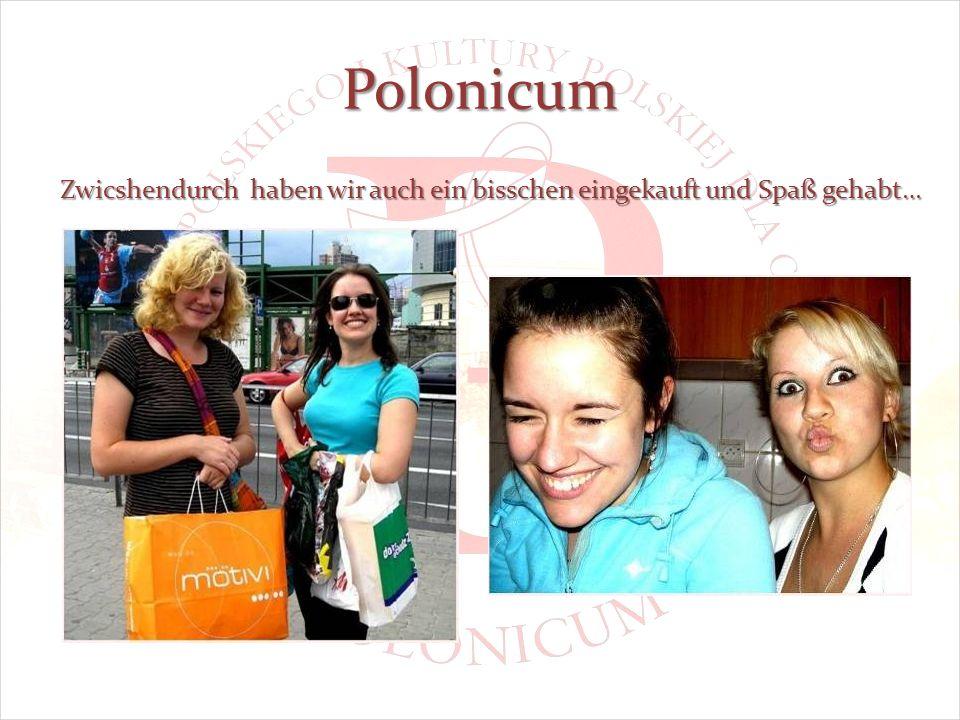 Polonicum Zwicshendurch haben wir auch ein bisschen eingekauft und Spaß gehabt…