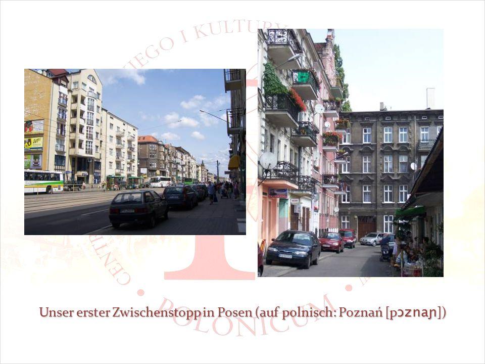 Unser erster Zwischenstopp in Posen (auf polnisch: Poznań [p ɔznaɲ ])