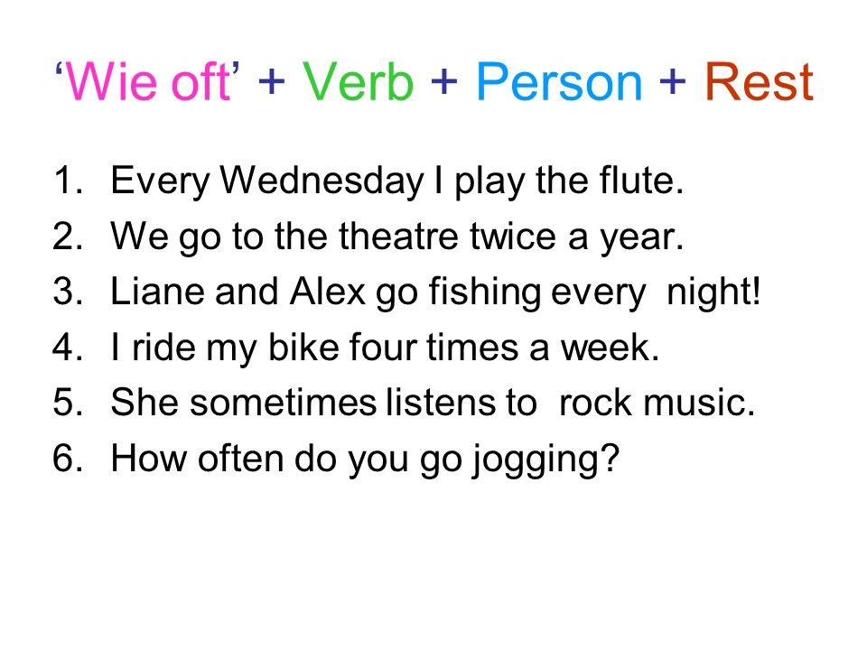 Wie oft + Verb + Person + Rest 1.Jeden Mittwoch spiele ich Querflöte.