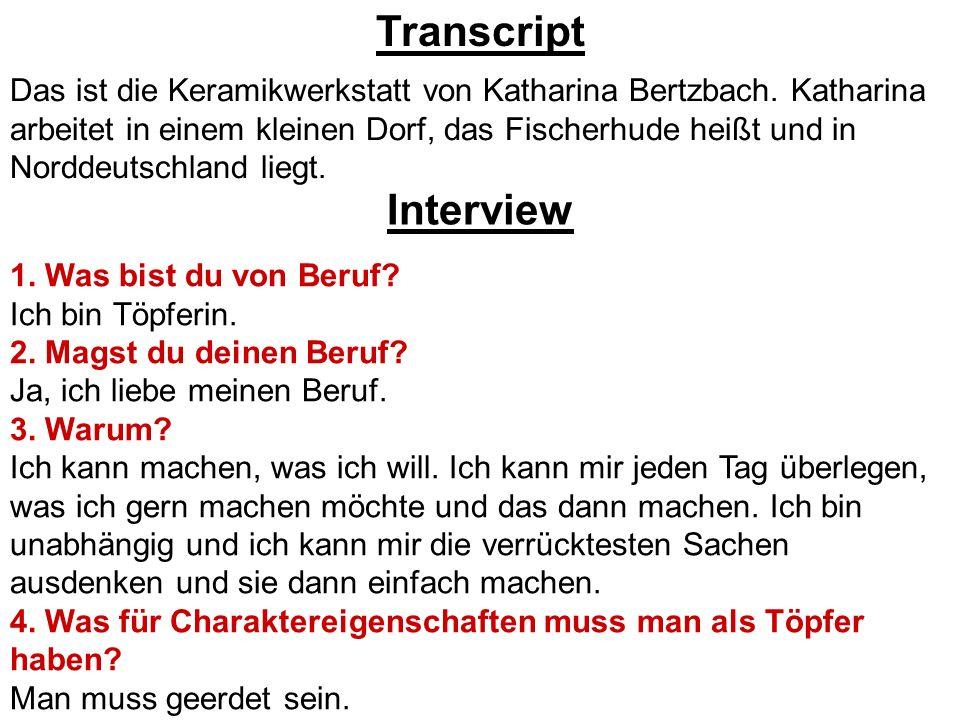 Transcript Das ist die Keramikwerkstatt von Katharina Bertzbach. Katharina arbeitet in einem kleinen Dorf, das Fischerhude heißt und in Norddeutschlan