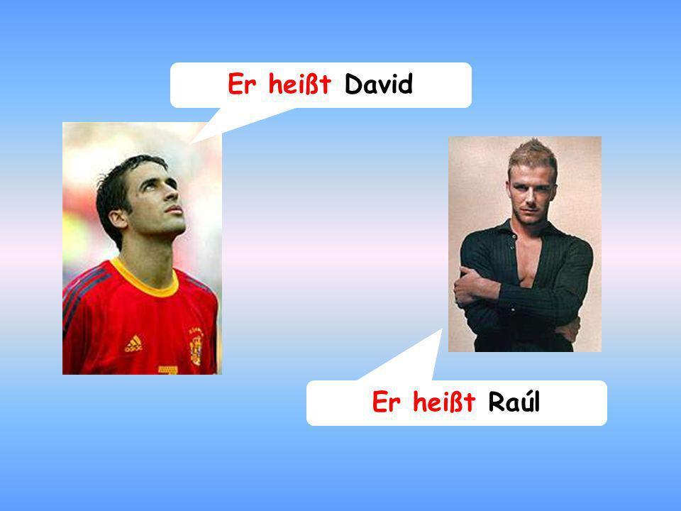 Er heißt David Er heißt Raúl