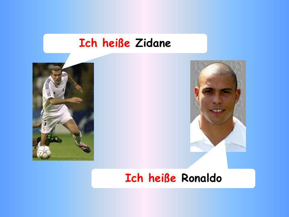 Ich heiße Ronaldo Ich heiße Zidane