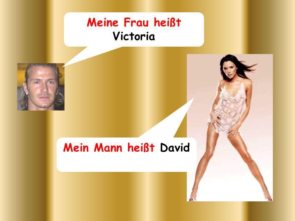 Meine Frau heißt Victoria Mein Mann heißt David