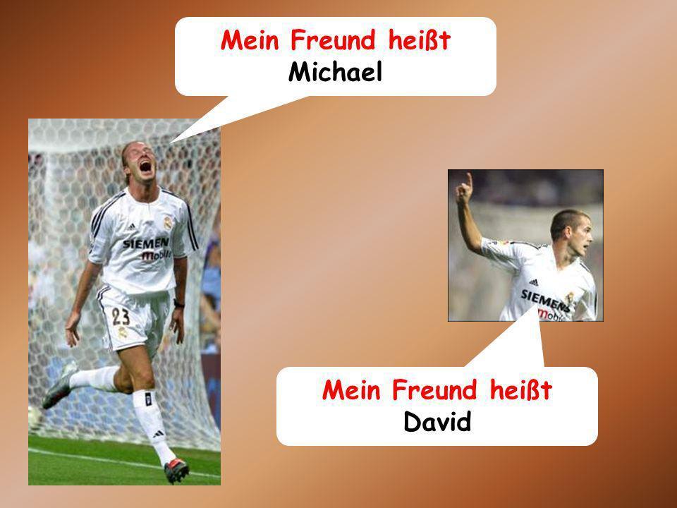 Mein Freund heißt Michael Mein Freund heißt David