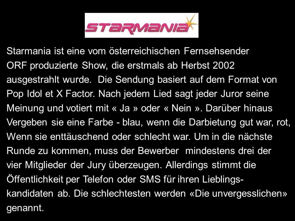 Starmania ist eine vom österreichischen Fernsehsender ORF produzierte Show, die erstmals ab Herbst 2002 ausgestrahlt wurde.