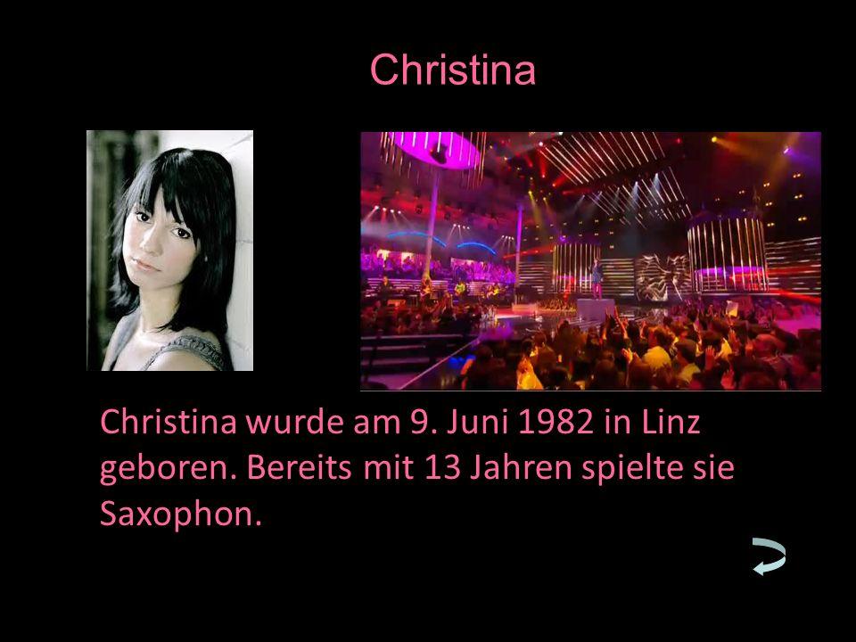 Christina wurde am 9. Juni 1982 in Linz geboren. Bereits mit 13 Jahren spielte sie Saxophon.