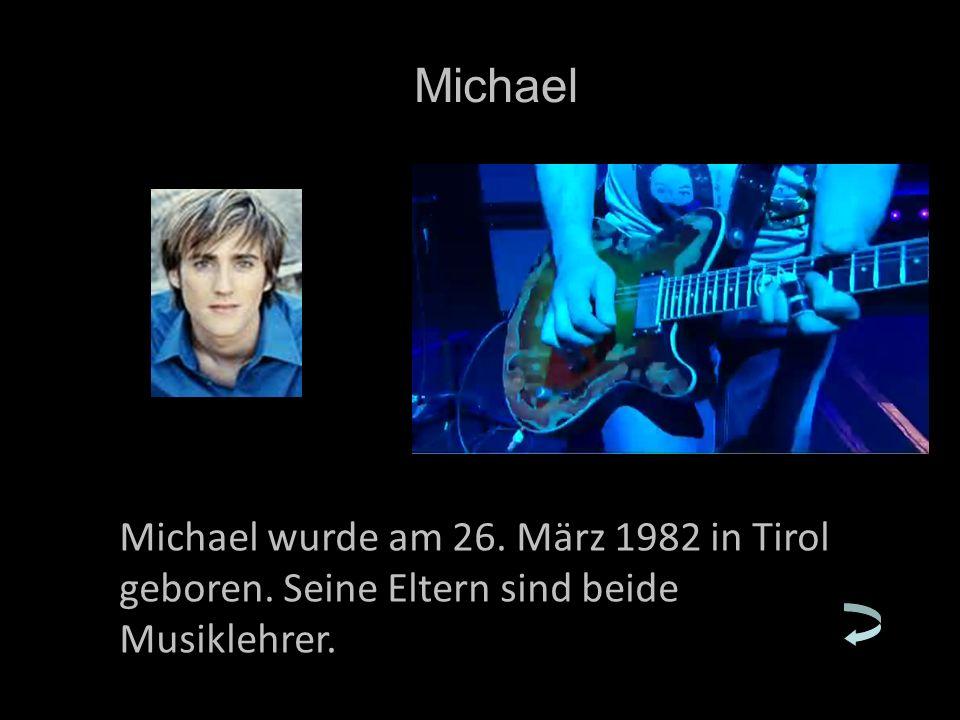 Michael wurde am 26. März 1982 in Tirol geboren. Seine Eltern sind beide Musiklehrer. Michael