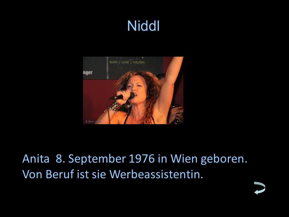 Anita 8. September 1976 in Wien geboren. Von Beruf ist sie Werbeassistentin. Niddl
