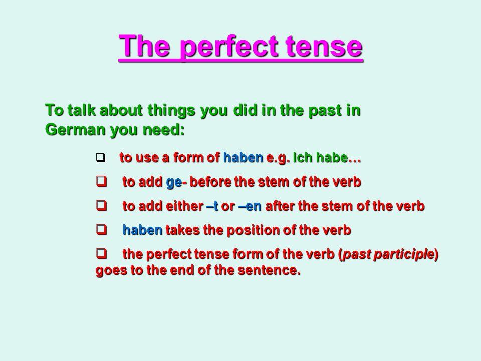 The perfect tense Was hast du gemacht? Was hast du gemacht? Schreib die Sätze im Perfekt.