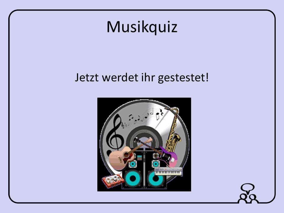 Musikquiz Jetzt werdet ihr gestestet!