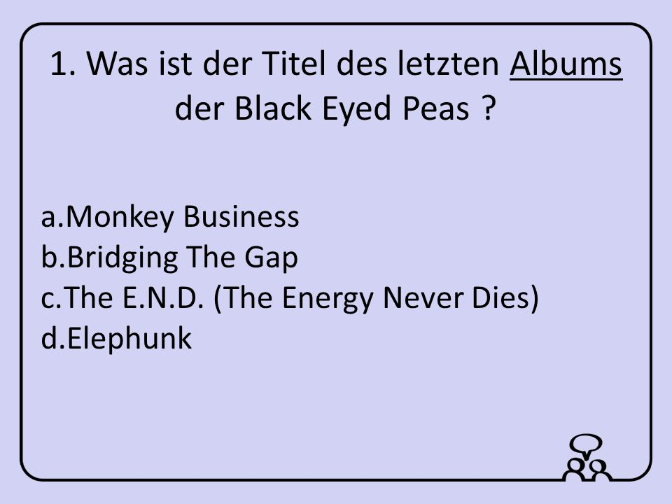 1.Was ist der Titel des letzten Albums der Black Eyed Peas .
