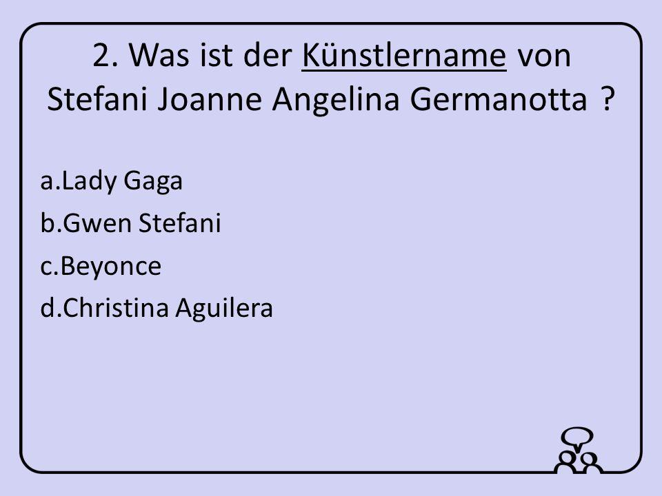 2.Was ist der Künstlername von Stefani Joanne Angelina Germanotta .