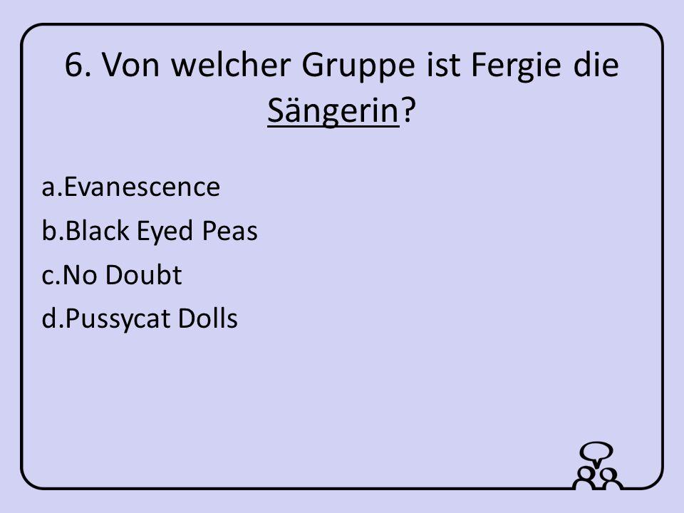 6. Von welcher Gruppe ist Fergie die Sängerin.