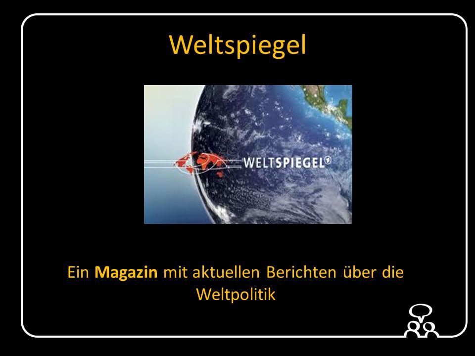 Weltspiegel Ein Magazin mit aktuellen Berichten über die Weltpolitik