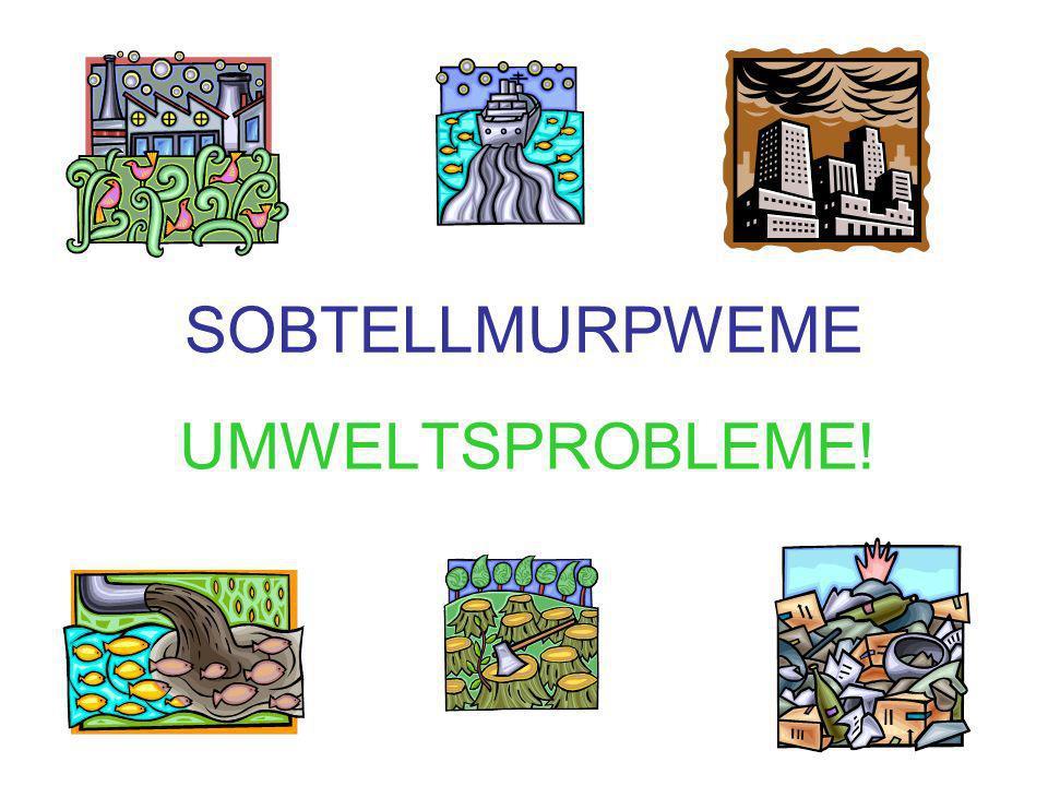 SOBTELLMURPWEME UMWELTSPROBLEME!