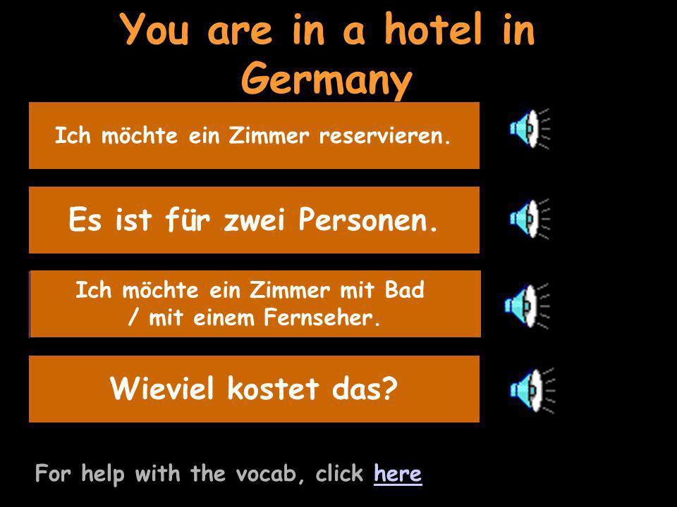 You are in a hotel in Germany For help with the vocab, click herehere Say its for 2 peopleEs ist für zwei Personen.
