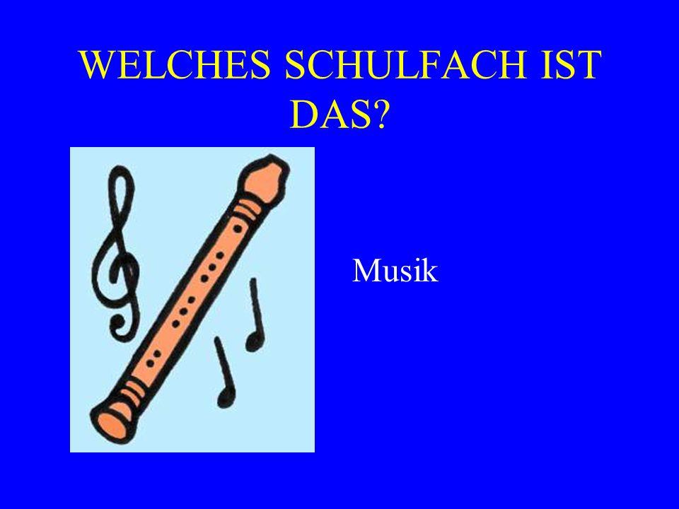WELCHES SCHULFACH IST DAS? Musik