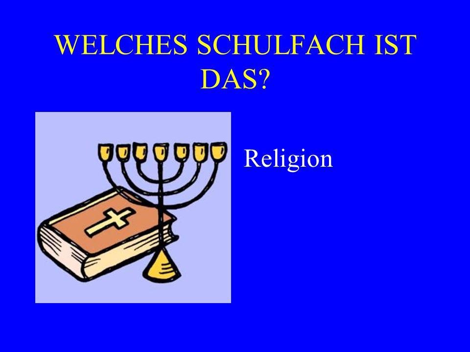 WELCHES SCHULFACH IST DAS? Religion