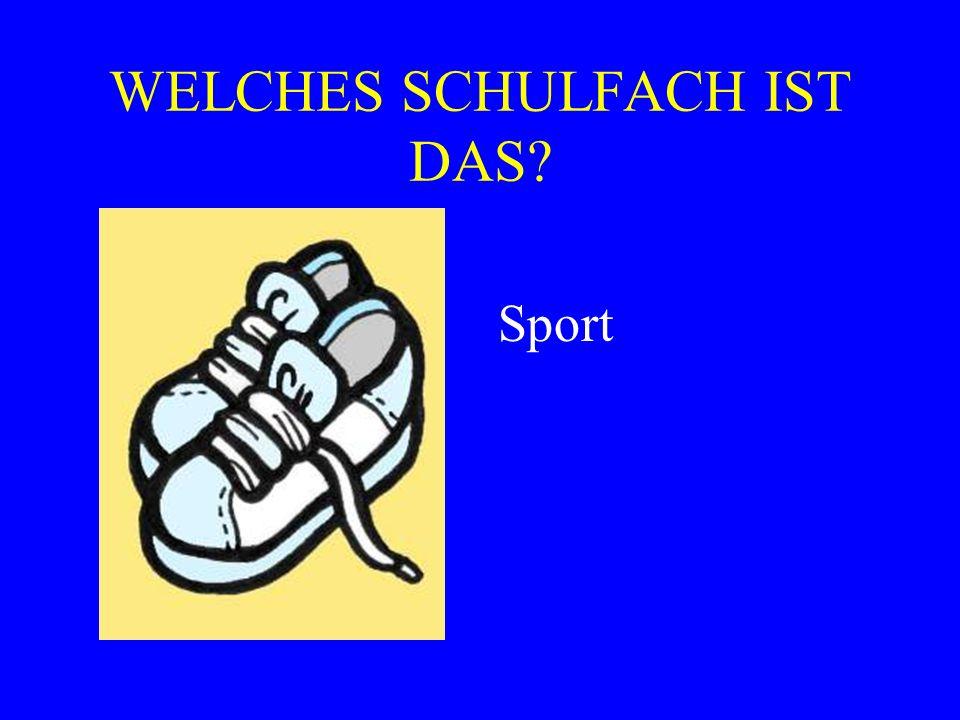 WELCHES SCHULFACH IST DAS? Sport