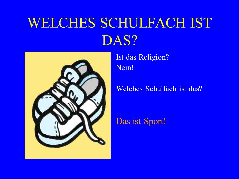 Ist das Religion? Nein! Welches Schulfach ist das? Das ist Sport!