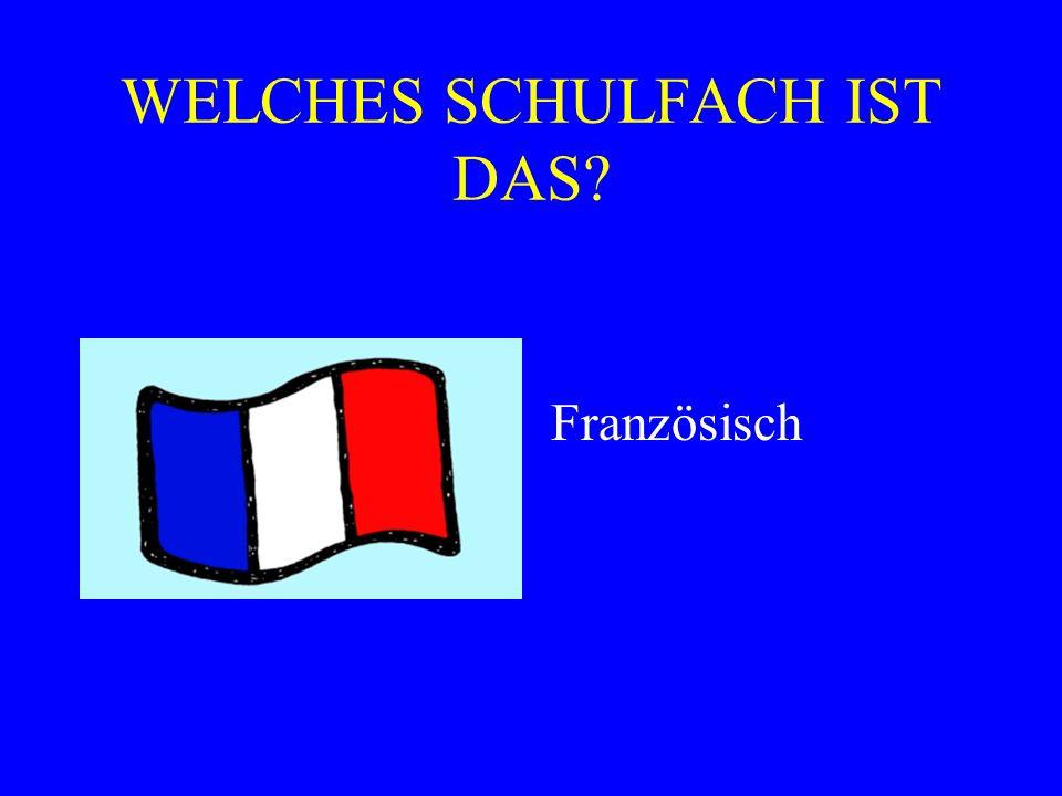 WELCHES SCHULFACH IST DAS? Französisch