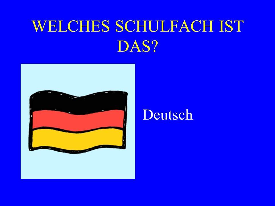 WELCHES SCHULFACH IST DAS? Deutsch