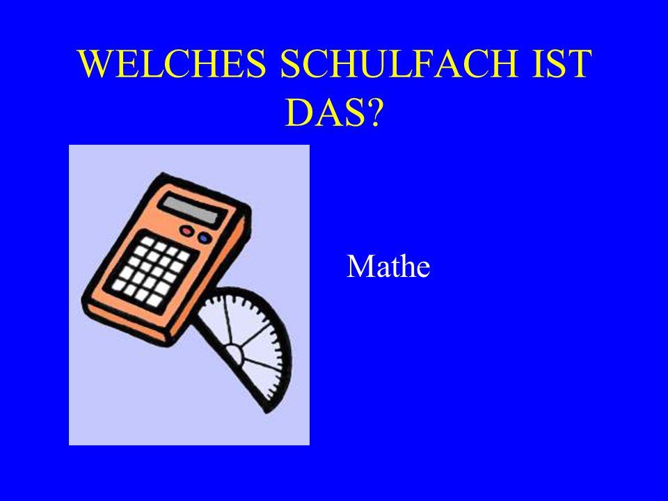 WELCHES SCHULFACH IST DAS? Mathe