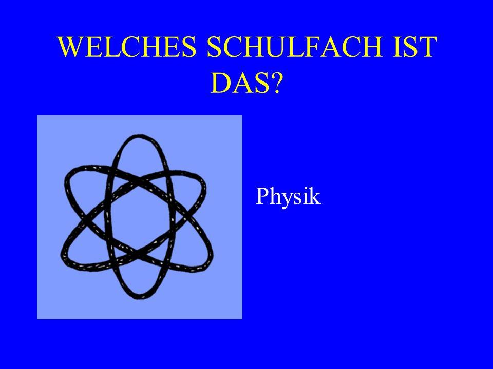 WELCHES SCHULFACH IST DAS? Physik