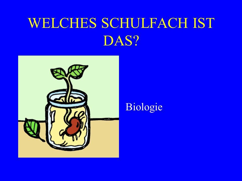 WELCHES SCHULFACH IST DAS? Biologie