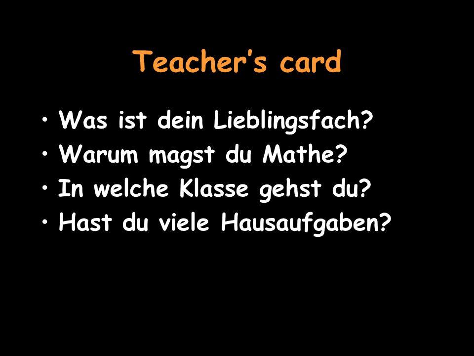 Teachers card Was ist dein Lieblingsfach.Warum magst du Mathe.