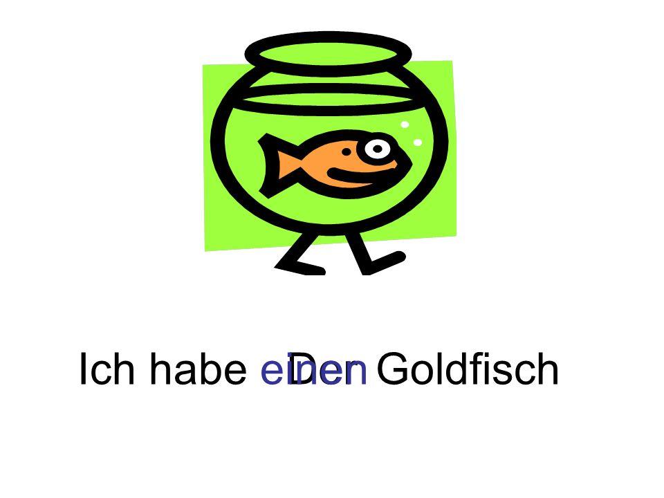 GoldfischDerIch habe einen